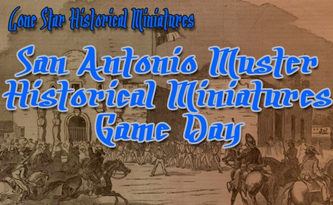 San Antonio Muster Historical Miniatures Game Day! July 26th!