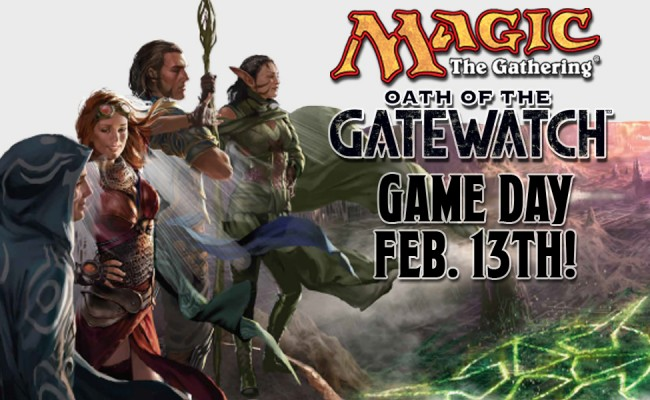 MtG: Oath of the Gatewatch Game Day! Feb. 13th!