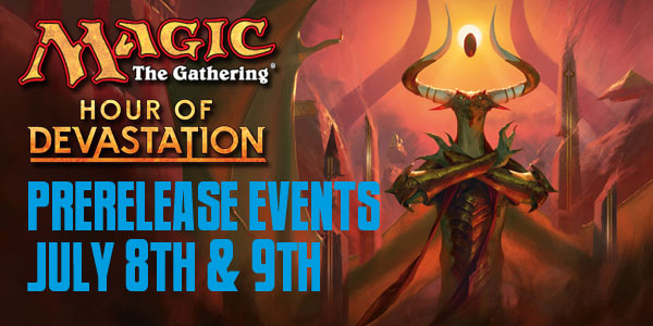 MtG: Hour of Devastation Pre-release events! July 8th & 9th!