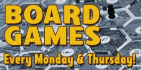 Board Games Every Monday & Thursday!