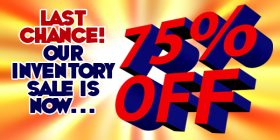 Our 2017 Inventory Sale Is Now 75% OFF! Last Chance!