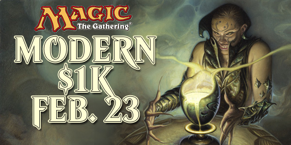 Magic Modern 1K February 23rd! Modern Format, $30 entry fee, 1 PM start time